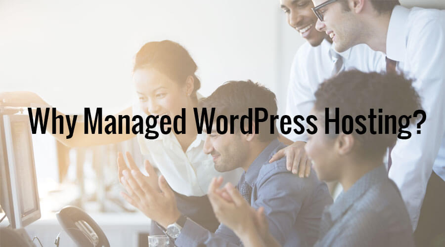 Why We Recommend Managed WordPress Hosting