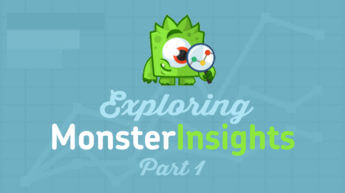 Exploring MonsterInsights for Google Analytics Part 1
