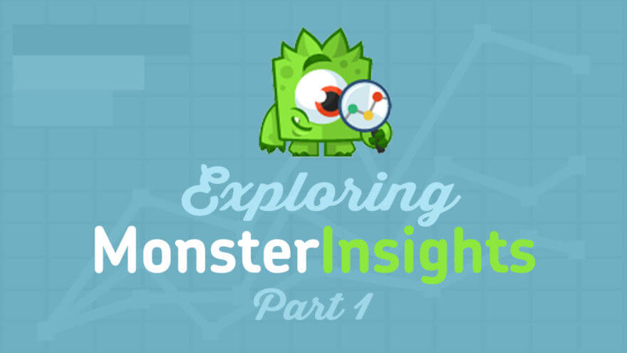 Exploring MonsterInsights for Google Analytics Part 1