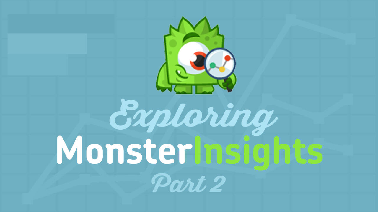 Exploring MonsterInsights for Google Analytics Part 2