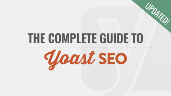 The Complete Guide to the Yoast SEO Plugin
